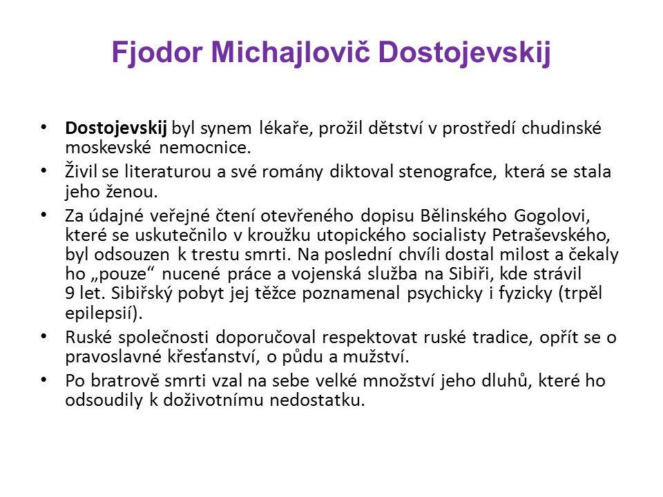 Fjodor Michajlovič Dostojevskij Dostojevskij byl synem lékaře, prožil dětství v prostředí chudinské moskevské nemocnice.