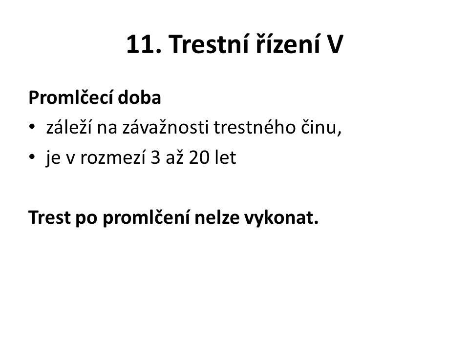 11. Trestní řízení V Promlčecí doba záleží na závažnosti trestného činu, je v rozmezí 3 až 20 let Trest po promlčení nelze vykonat.