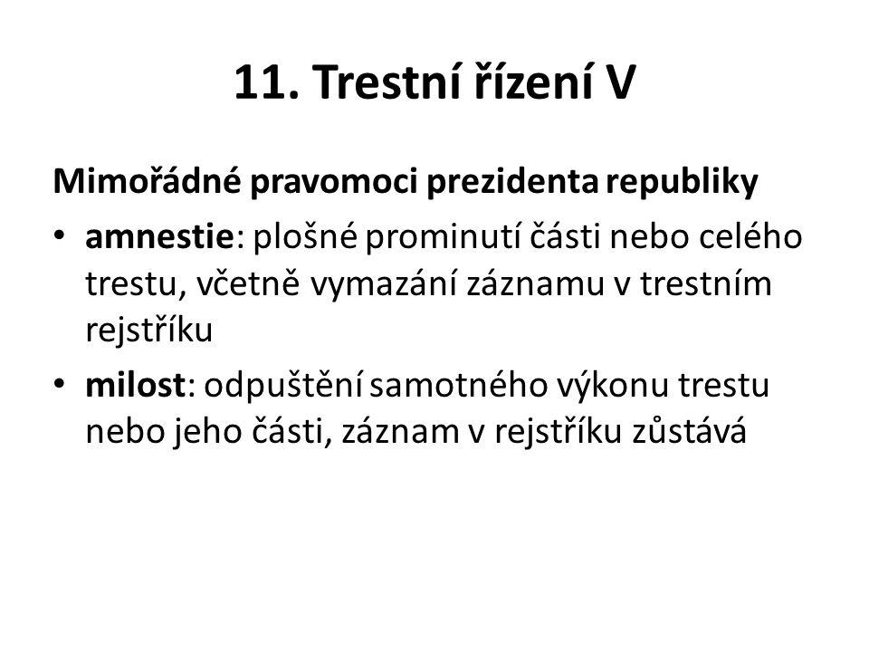 11. Trestní řízení V Mimořádné pravomoci prezidenta republiky amnestie: plošné prominutí části nebo celého trestu, včetně vymazání záznamu v trestním