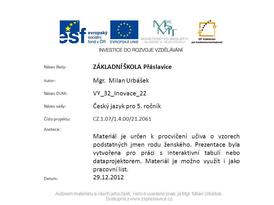 Autorem materiálu a všech jeho částí, není-li uvedeno jinak, je Mgr. Milan Urbášek. Dostupné z www.zspraslavice.cz Název školy: ZÁKLADNÍ ŠKOLA Přáslav
