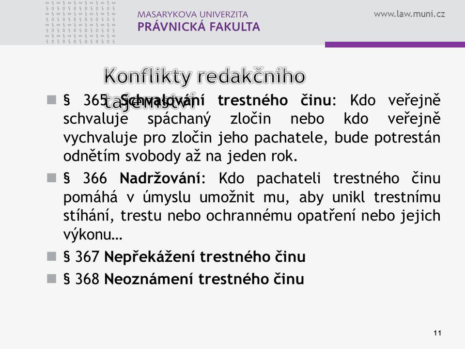 www.law.muni.cz § 365 Schvalování trestného činu: Kdo veřejně schvaluje spáchaný zločin nebo kdo veřejně vychvaluje pro zločin jeho pachatele, bude po