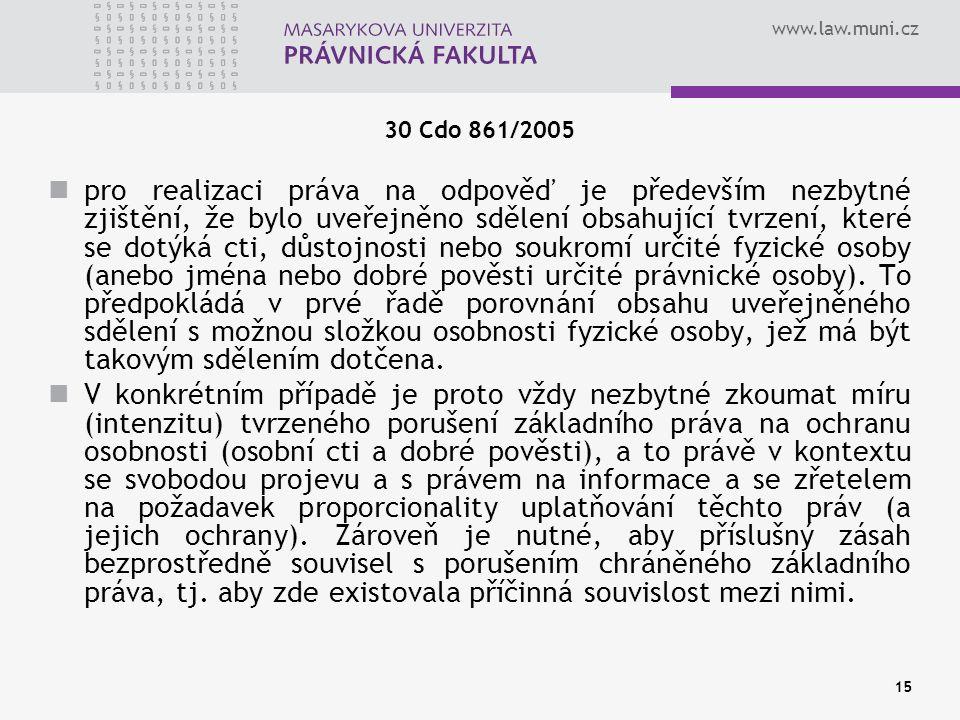 www.law.muni.cz 30 Cdo 861/2005 pro realizaci práva na odpověď je především nezbytné zjištění, že bylo uveřejněno sdělení obsahující tvrzení, které se