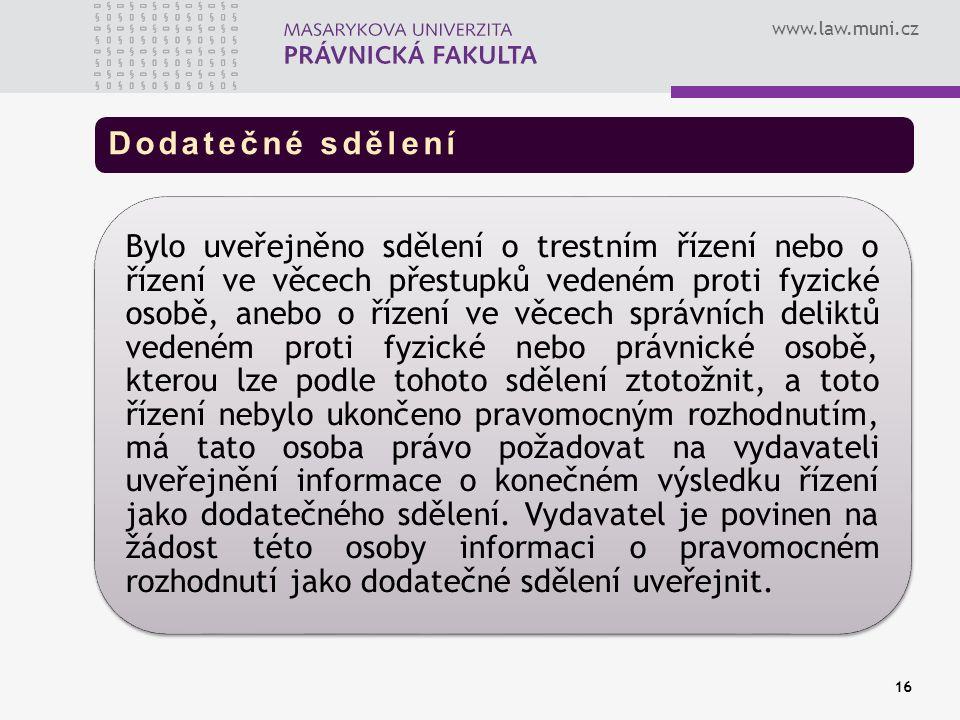 www.law.muni.cz Dodatečné sdělení Bylo uveřejněno sdělení o trestním řízení nebo o řízení ve věcech přestupků vedeném proti fyzické osobě, anebo o říz