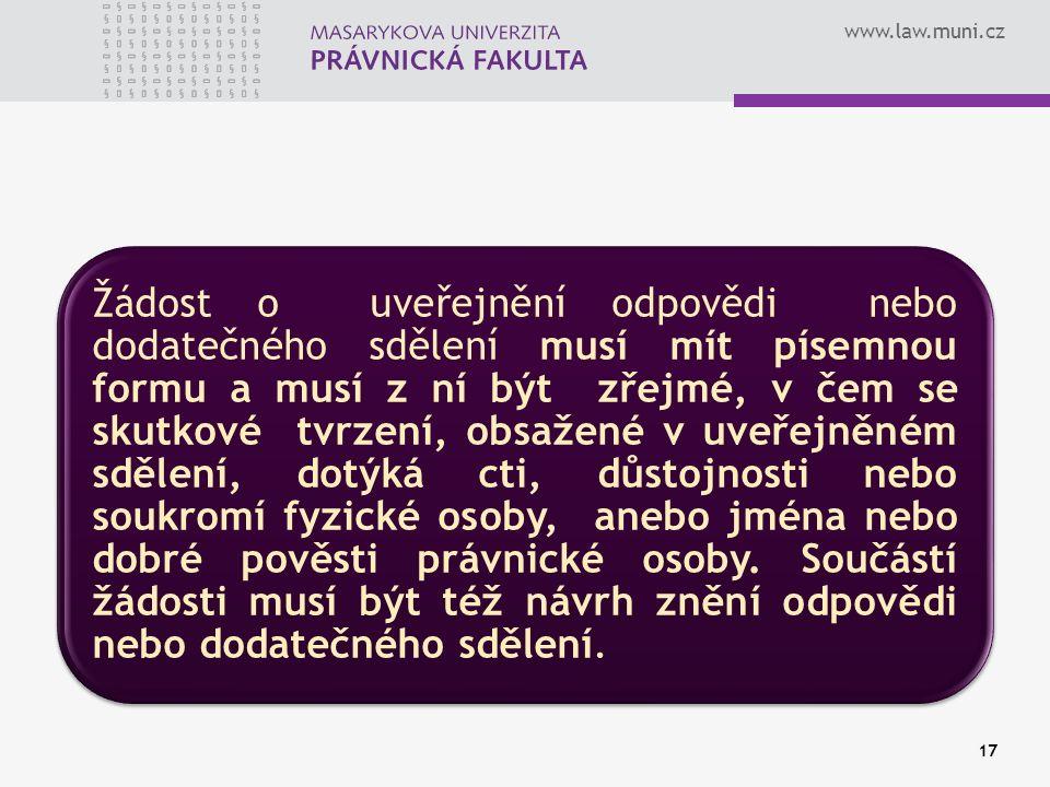www.law.muni.cz Žádost o uveřejnění odpovědi nebo dodatečného sdělení musí mít písemnou formu a musí z ní být zřejmé, v čem se skutkové tvrzení, obsaž