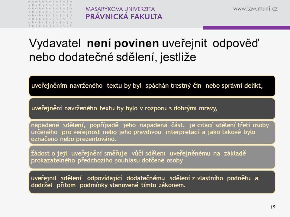 www.law.muni.cz Vydavatel není povinen uveřejnit odpověď nebo dodatečné sdělení, jestliže uveřejněním navrženého textu by byl spáchán trestný čin nebo