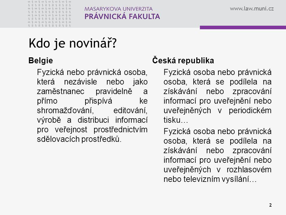 www.law.muni.cz Kdo je novinář? Belgie Fyzická nebo právnická osoba, která nezávisle nebo jako zaměstnanec pravidelně a přímo přispívá ke shromažďován