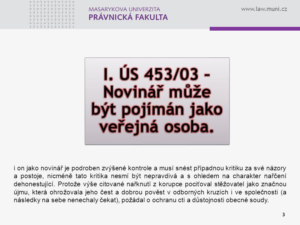www.law.muni.cz 3 i on jako novinář je podroben zvýšené kontrole a musí snést případnou kritiku za své názory a postoje, nicméně tato kritika nesmí bý