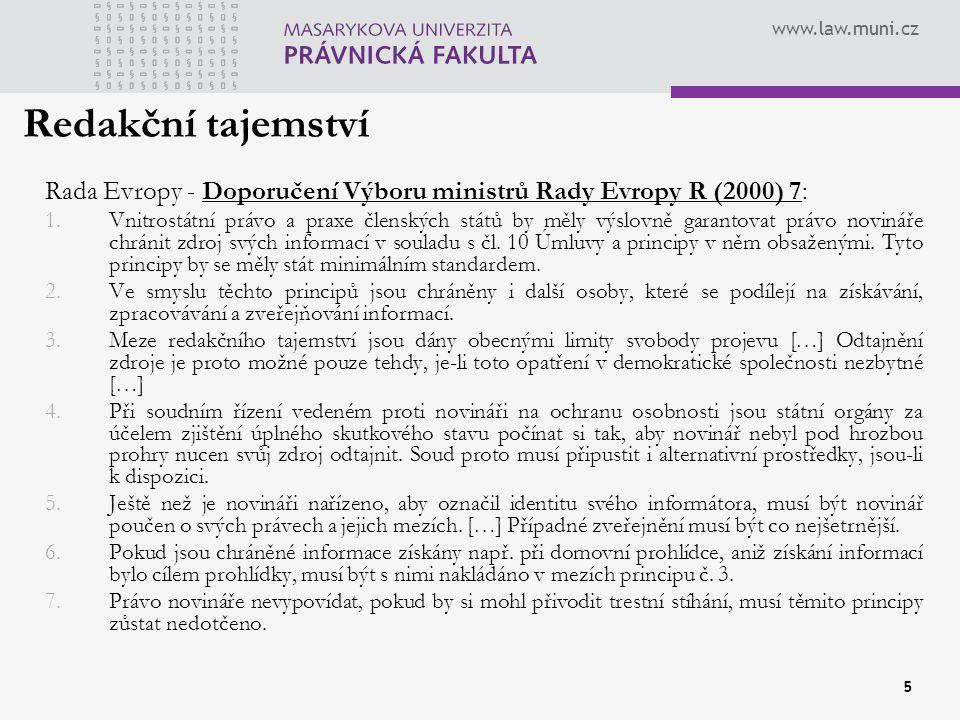 www.law.muni.cz Redakční tajemství 5 Rada Evropy - Doporučení Výboru ministrů Rady Evropy R (2000) 7: 1.Vnitrostátní právo a praxe členských států by