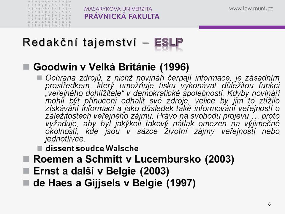 www.law.muni.cz 6 Goodwin v Velká Británie (1996) Ochrana zdrojů, z nichž novináři čerpají informace, je zásadním prostředkem, který umožňuje tisku v