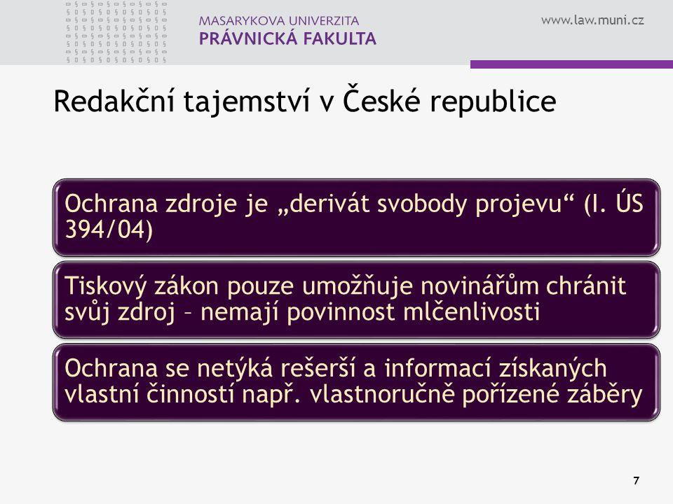 """www.law.muni.cz 7 Redakční tajemství v České republice Ochrana zdroje je """"derivát svobody projevu"""" (I. ÚS 394/04)  Tiskový zákon pouze umožňuje novin"""
