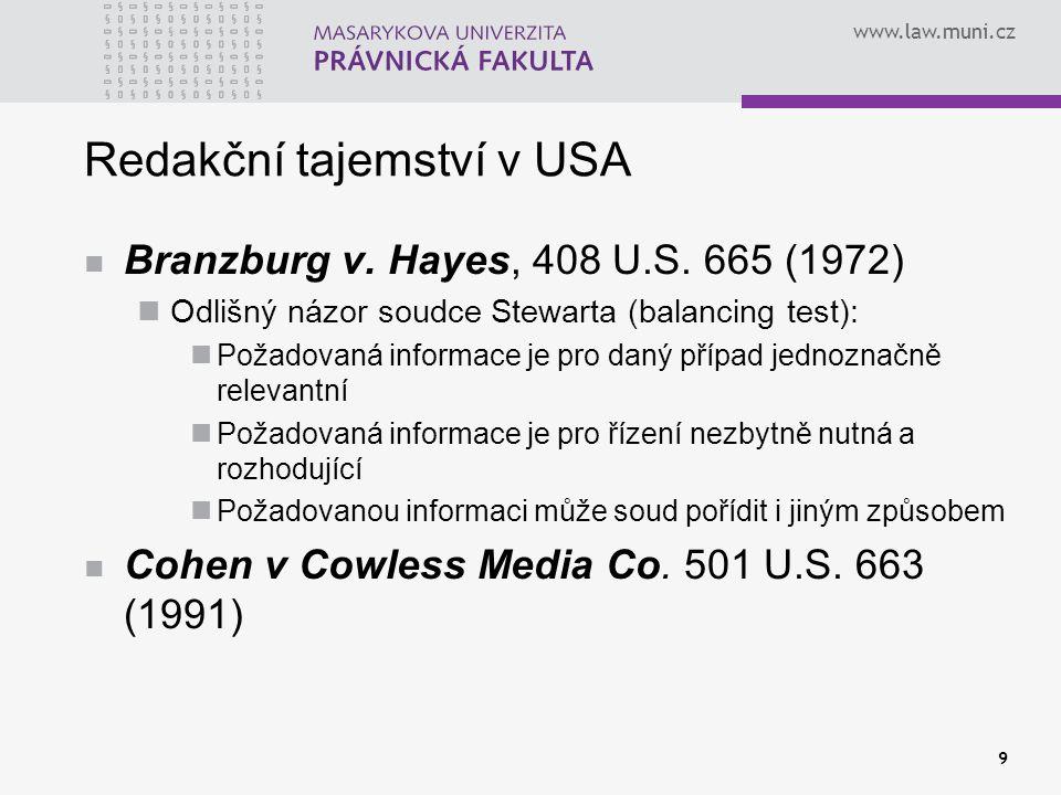 www.law.muni.cz 9 Redakční tajemství v USA Branzburg v. Hayes, 408 U.S. 665 (1972) Odlišný názor soudce Stewarta (balancing test): Požadovaná informac