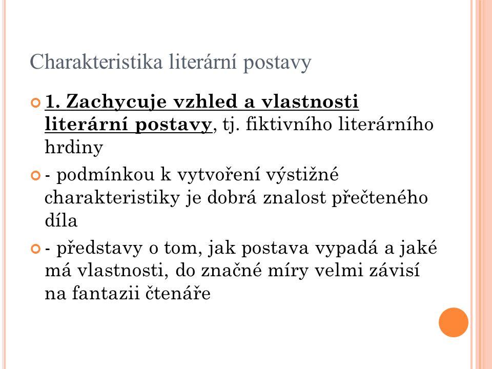 Charakteristika literární postavy 1. Zachycuje vzhled a vlastnosti literární postavy, tj.