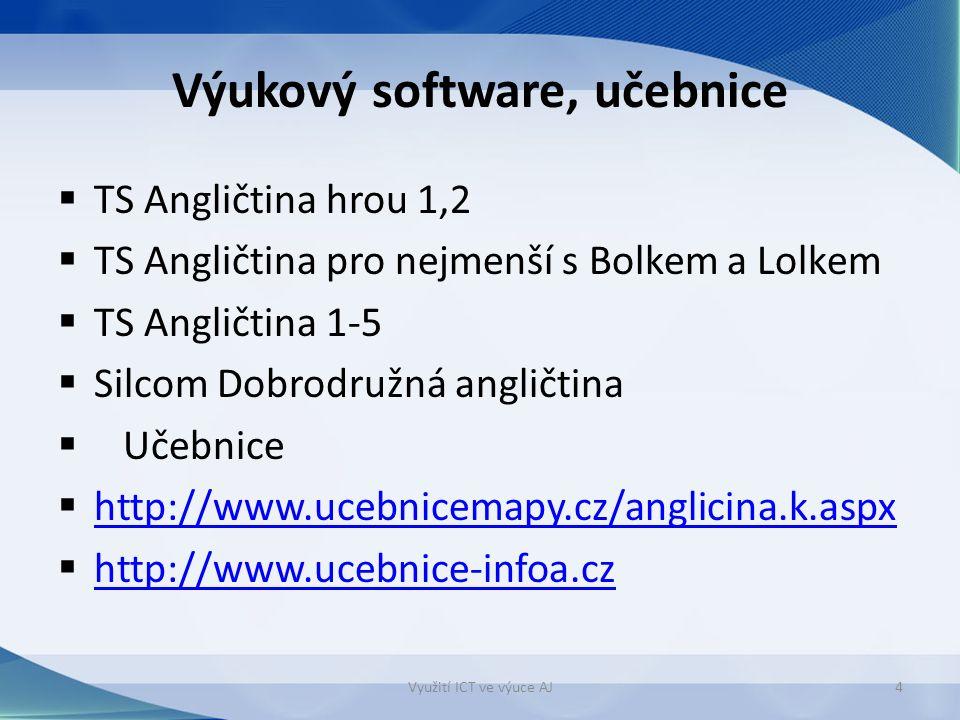 Výukový software, učebnice  TS Angličtina hrou 1,2  TS Angličtina pro nejmenší s Bolkem a Lolkem  TS Angličtina 1-5  Silcom Dobrodružná angličtina  Učebnice  http://www.ucebnicemapy.cz/anglicina.k.aspx http://www.ucebnicemapy.cz/anglicina.k.aspx  http://www.ucebnice-infoa.cz http://www.ucebnice-infoa.cz Využití ICT ve výuce AJ4