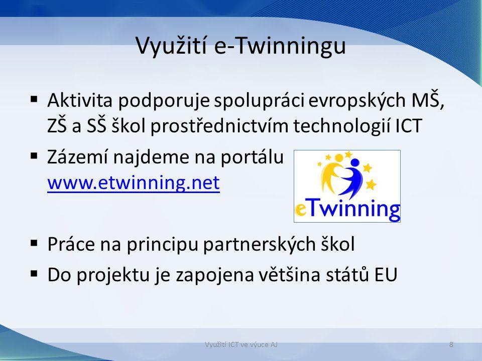 Využití e-Twinningu  Aktivita podporuje spolupráci evropských MŠ, ZŠ a SŠ škol prostřednictvím technologií ICT  Zázemí najdeme na portálu www.etwinning.net www.etwinning.net  Práce na principu partnerských škol  Do projektu je zapojena většina států EU Využití ICT ve výuce AJ8