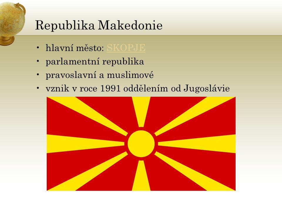 Republika Makedonie hlavní město: SKOPJESKOPJE parlamentní republika pravoslavní a muslimové vznik v roce 1991 oddělením od Jugoslávie