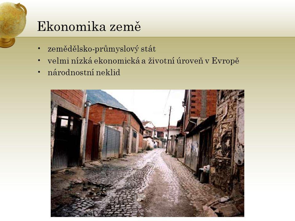 Ekonomika země zemědělsko-průmyslový stát velmi nízká ekonomická a životní úroveň v Evropě národnostní neklid