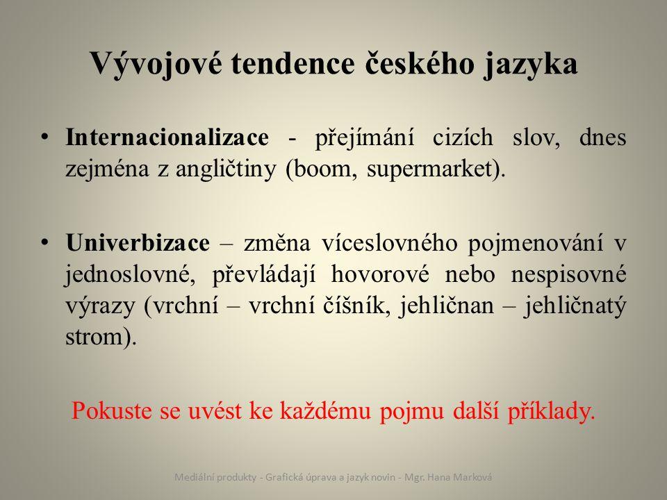 Vývojové tendence českého jazyka Internacionalizace - přejímání cizích slov, dnes zejména z angličtiny (boom, supermarket).
