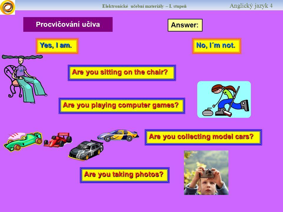 Elektronické učební materiály – I. stupeň Anglický jazyk 4 Procvičování učiva Yes, I am.