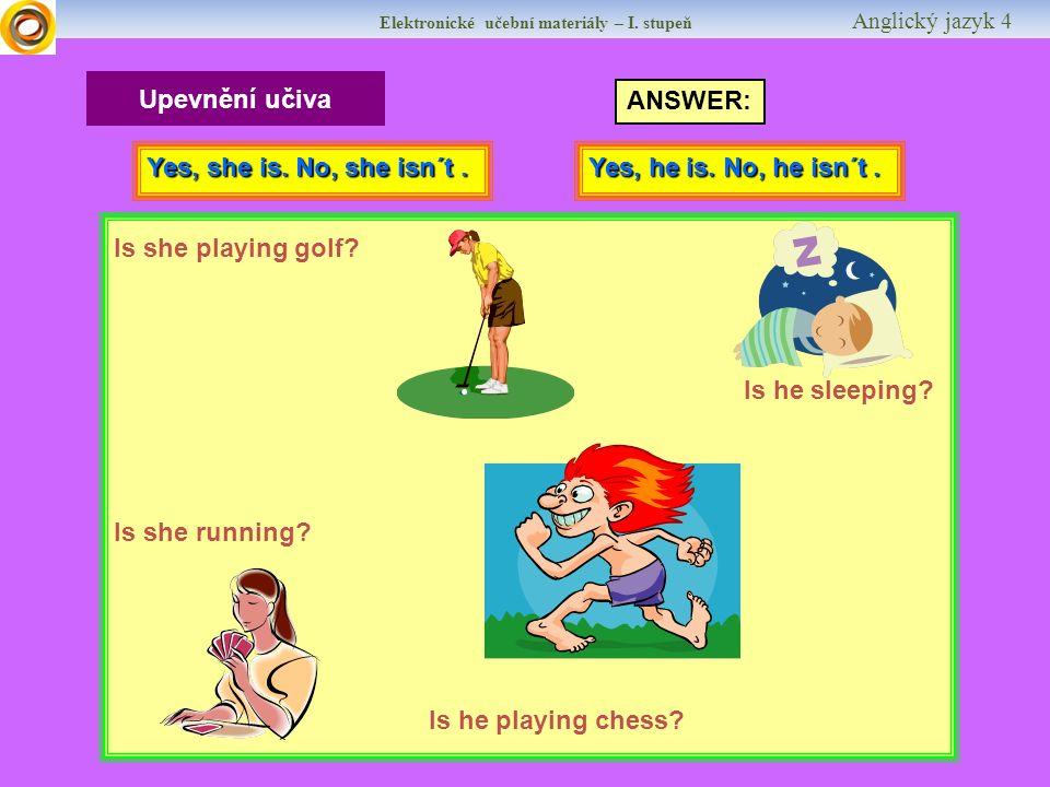 Elektronické učební materiály – I. stupeň Anglický jazyk 4 Upevnění učiva Is she playing golf.