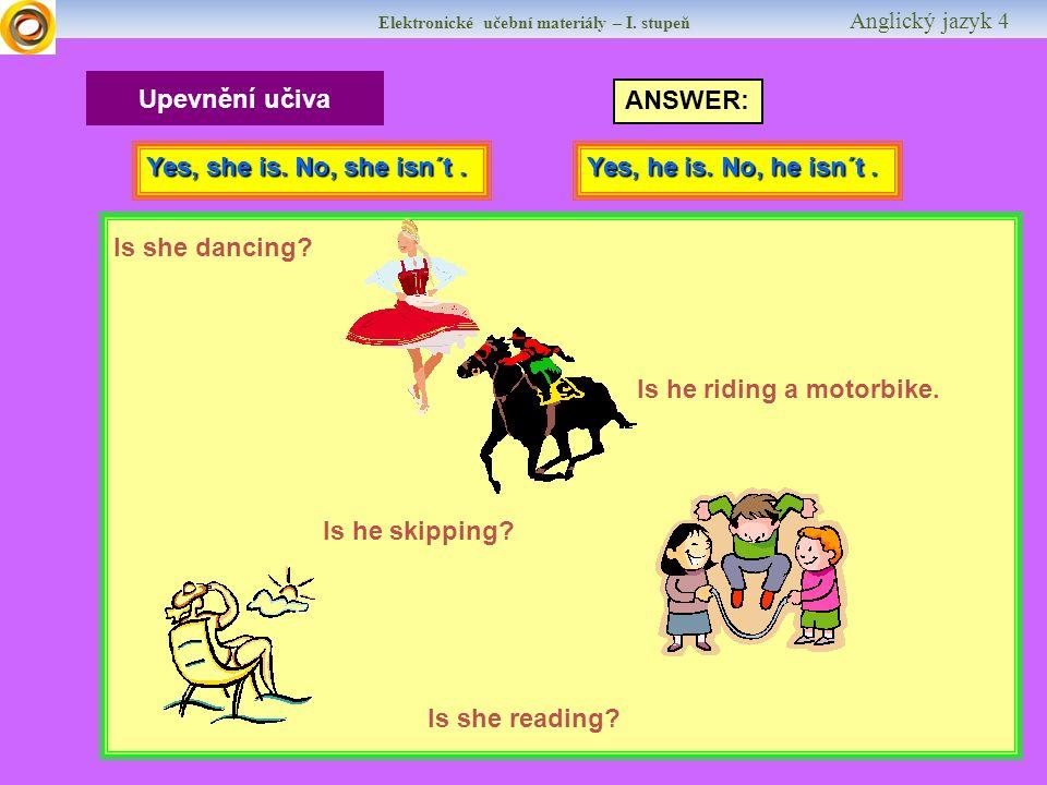 Elektronické učební materiály – I. stupeň Anglický jazyk 4 Upevnění učiva Is she dancing.