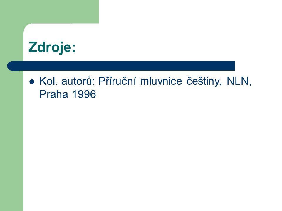 Zdroje: Kol. autorů: Příruční mluvnice češtiny, NLN, Praha 1996