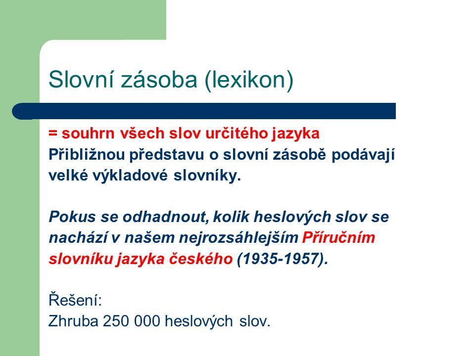 Slovní zásoba (lexikon) = souhrn všech slov určitého jazyka Přibližnou představu o slovní zásobě podávají velké výkladové slovníky.