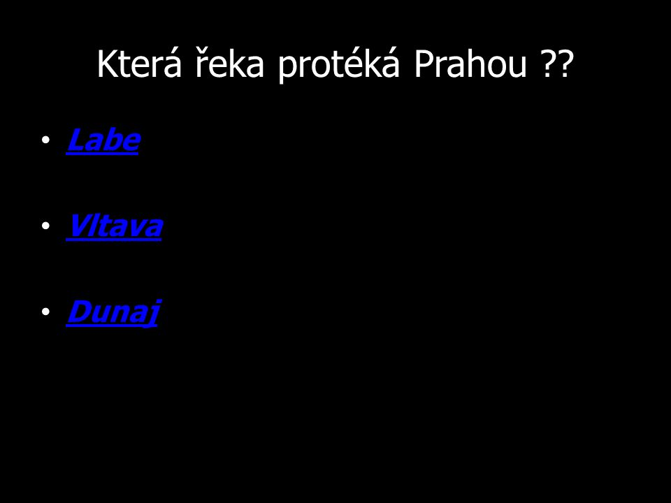 Která řeka protéká Prahou ?? Labe Vltava Dunaj