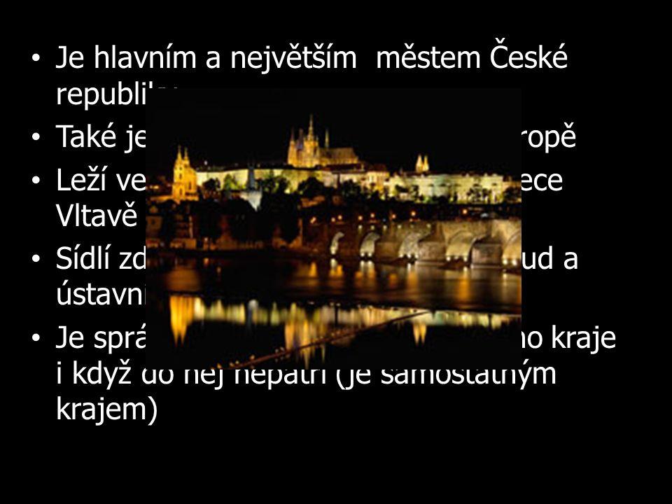 Je hlavním a největším městem České republiky Také je 14. největším městem v Evropě Leží ve středu České republiky na řece Vltavě Sídlí zde prezident,