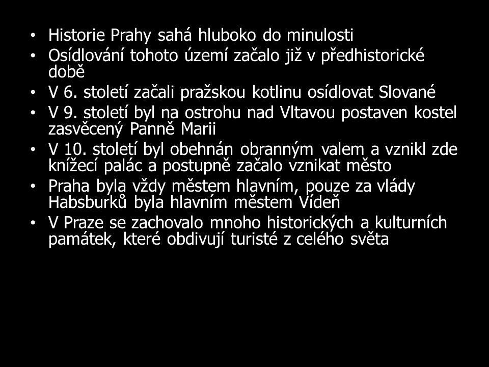 Historie Prahy sahá hluboko do minulosti Osídlování tohoto území začalo již v předhistorické době V 6. století začali pražskou kotlinu osídlovat Slova