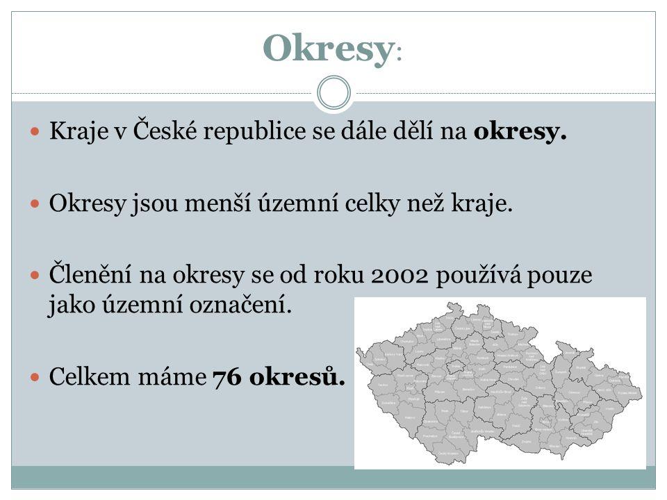 Okresy : Kraje v České republice se dále dělí na okresy. Okresy jsou menší územní celky než kraje. Členění na okresy se od roku 2002 používá pouze jak