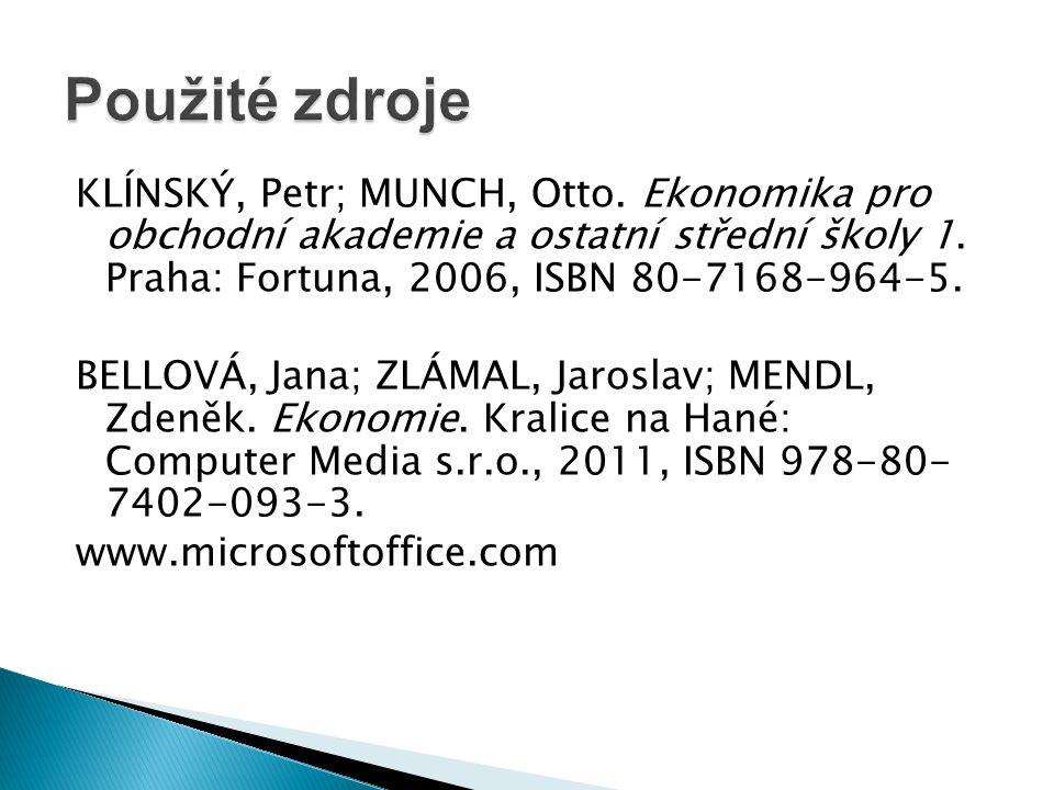 KLÍNSKÝ, Petr; MUNCH, Otto. Ekonomika pro obchodní akademie a ostatní střední školy 1. Praha: Fortuna, 2006, ISBN 80-7168-964-5. BELLOVÁ, Jana; ZLÁMAL