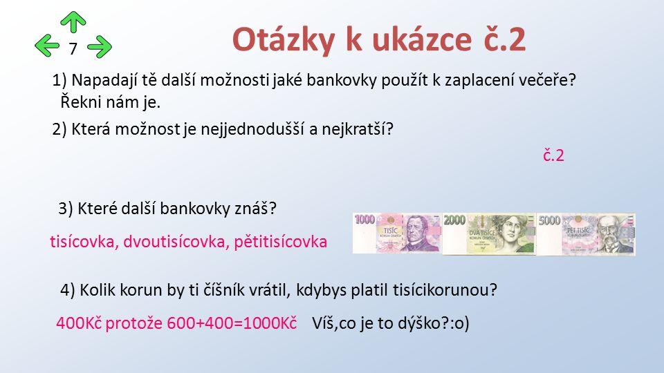 1) Napadají tě další možnosti jaké bankovky použít k zaplacení večeře? Řekni nám je. 2) Která možnost je nejjednodušší a nejkratší? č.2 Otázky k ukázc