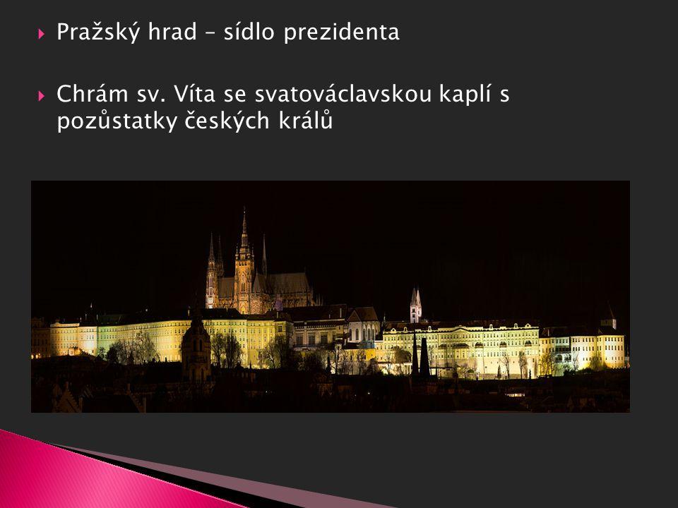  Pražský hrad – sídlo prezidenta  Chrám sv. Víta se svatováclavskou kaplí s pozůstatky českých králů