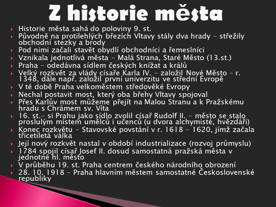  Historie města sahá do poloviny 9. st.  Původně na protilehlých březích Vltavy stály dva hrady - střežily obchodní stezky a brody  Pod nimi začali