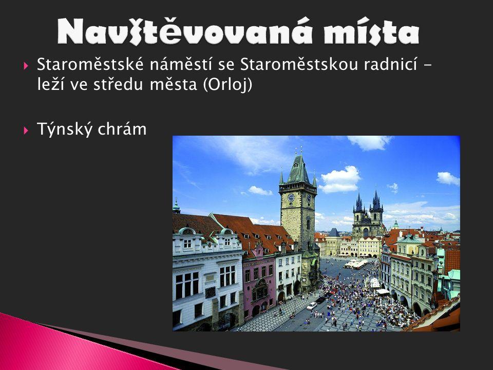  Staroměstské náměstí se Staroměstskou radnicí - leží ve středu města (Orloj)  Týnský chrám