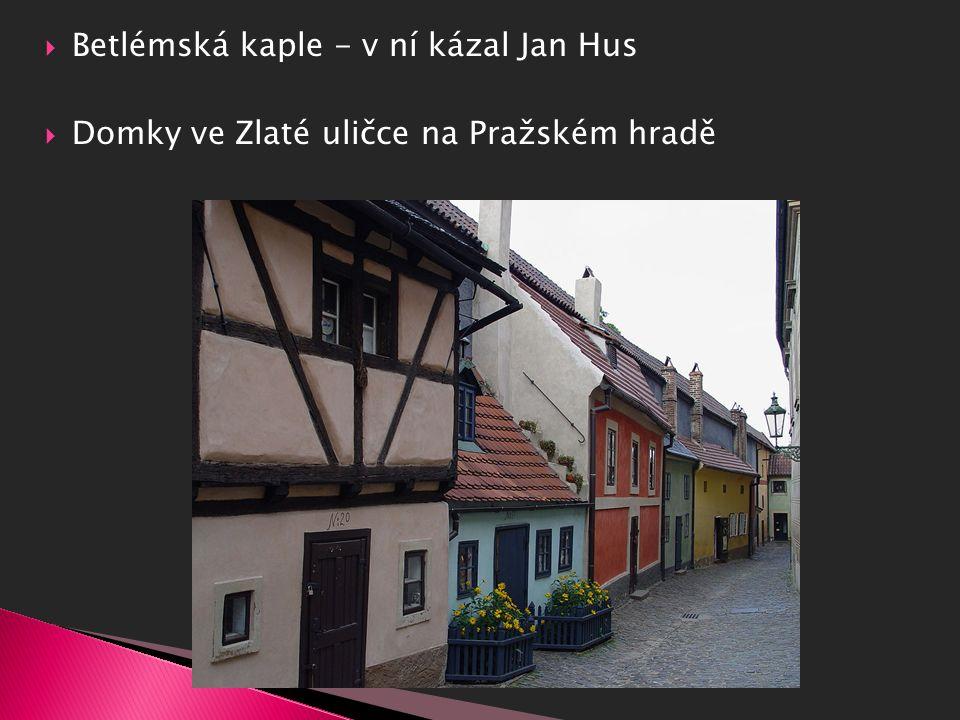  Betlémská kaple - v ní kázal Jan Hus  Domky ve Zlaté uličce na Pražském hradě