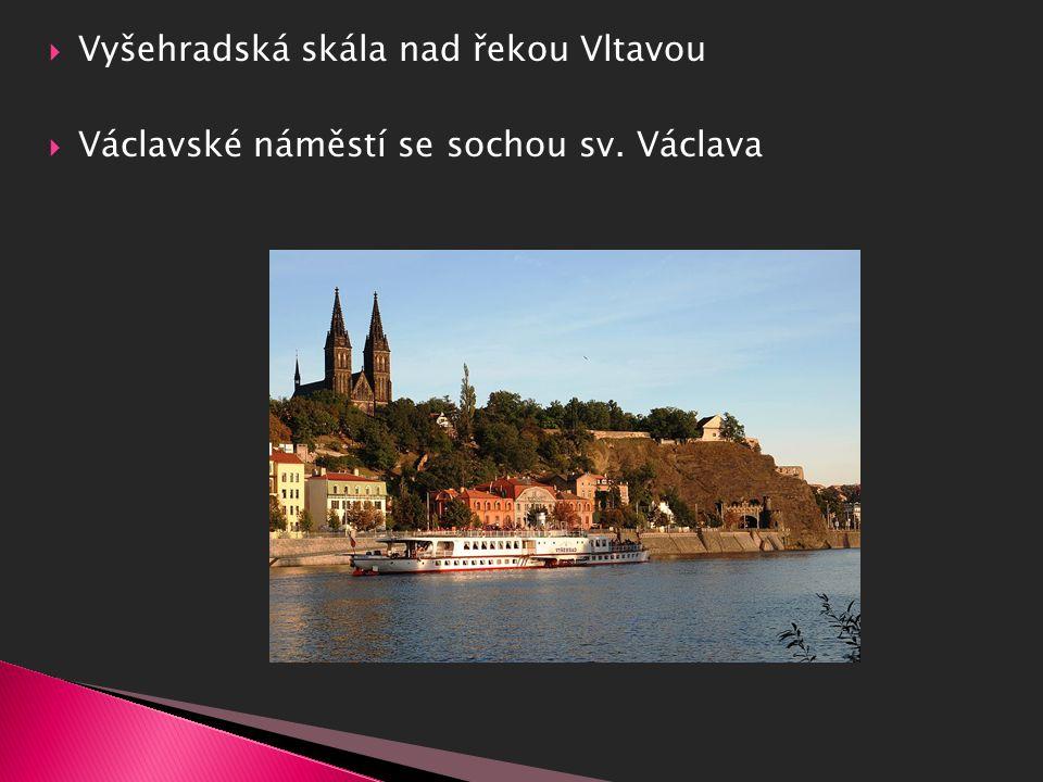  Vyšehradská skála nad řekou Vltavou  Václavské náměstí se sochou sv. Václava