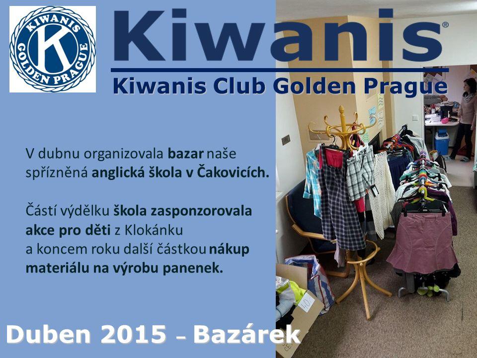 Kiwanis Club Golden Prague Duben 2015 – Bazárek V dubnu organizovala bazar naše spřízněná anglická škola v Čakovicích.