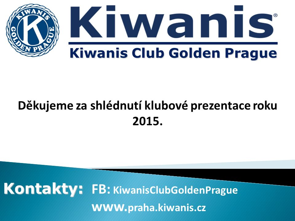 Kiwanis Club Golden Prague Kontakty: Kontakty: FB: KiwanisClubGoldenPrague www.