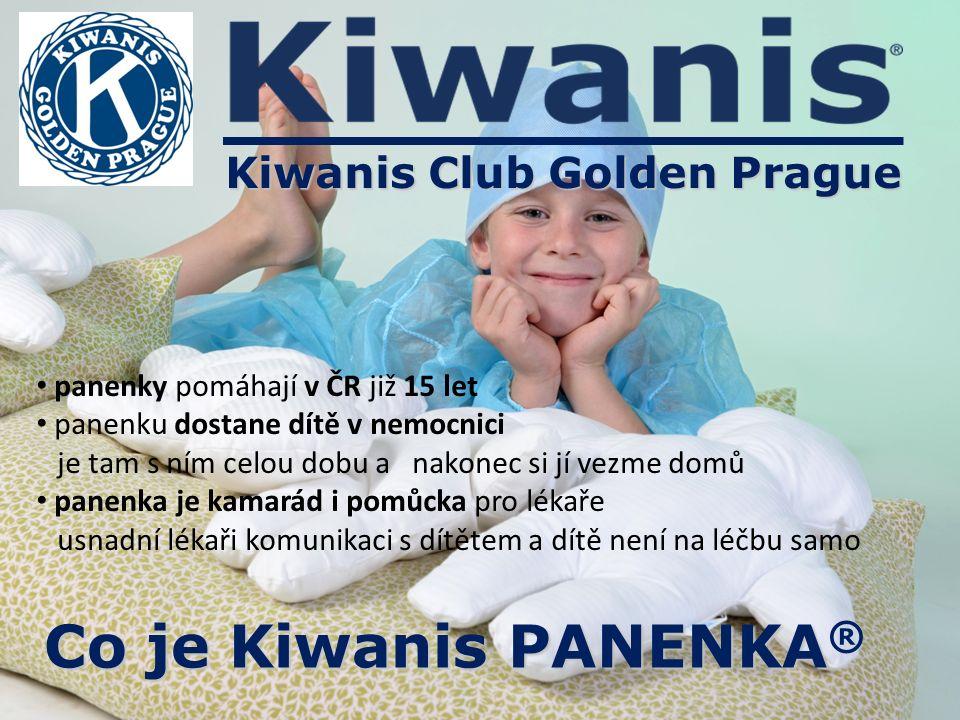 Co je Kiwanis PANENKA Co je Kiwanis PANENKA ® Kiwanis Club Golden Prague panenky pomáhají v ČR již 15 let panenku dostane dítě v nemocnici je tam s ní