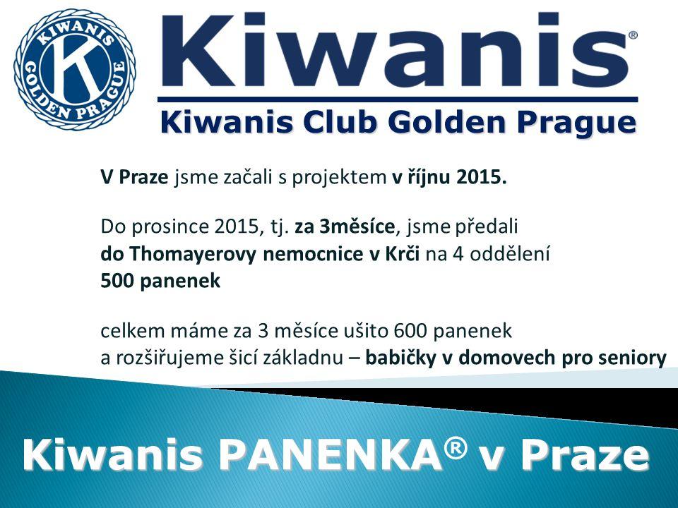 Kiwanis PANENKAv Praze Kiwanis PANENKA ® v Praze Kiwanis Club Golden Prague V Praze jsme začali s projektem v říjnu 2015.