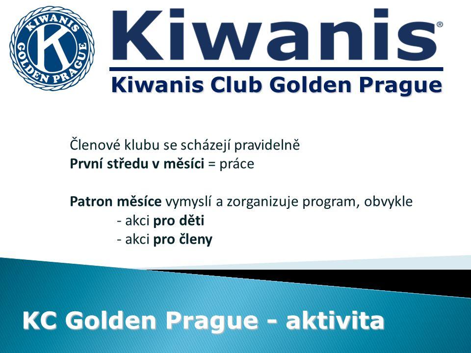Kiwanis Club Golden Prague KC Golden Prague - aktivita Členové klubu se scházejí pravidelně První středu v měsíci = práce Patron měsíce vymyslí a zorganizuje program, obvykle - akci pro děti - akci pro členy