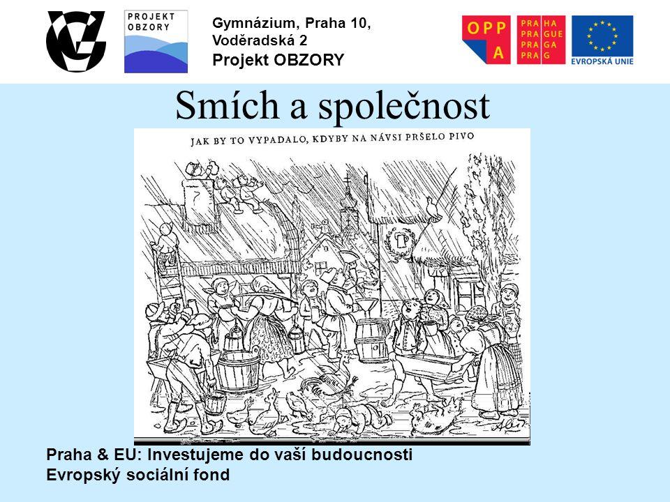 Praha & EU: Investujeme do vaší budoucnosti Evropský sociální fond Gymnázium, Praha 10, Voděradská 2 Projekt OBZORY Smích a společnost