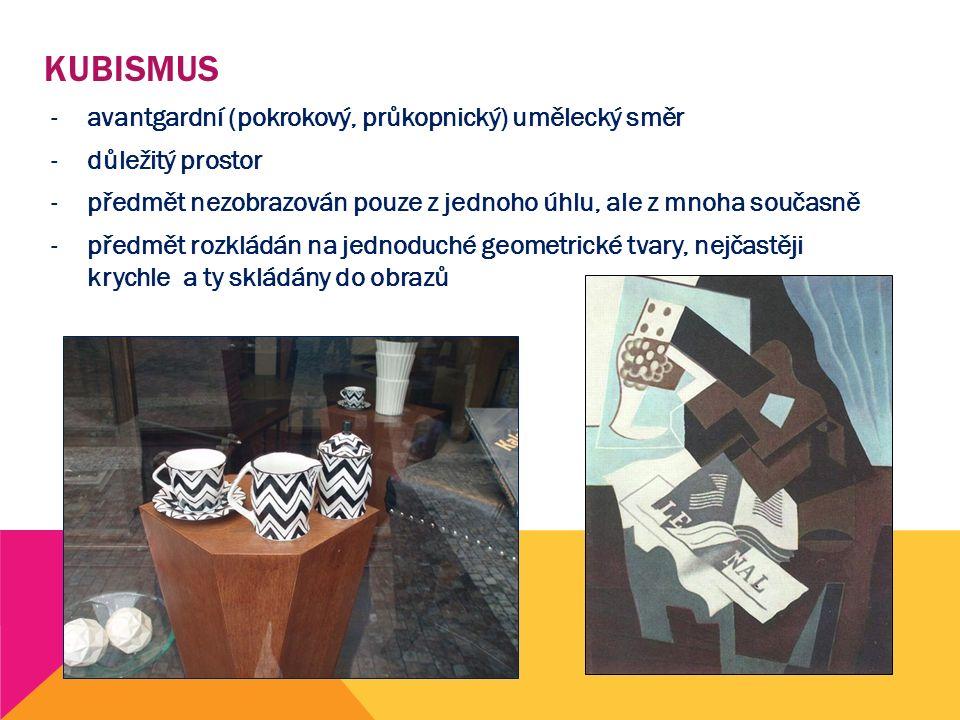 KUBISMUS -avantgardní (pokrokový, průkopnický) umělecký směr -důležitý prostor -předmět nezobrazován pouze z jednoho úhlu, ale z mnoha současně -předm