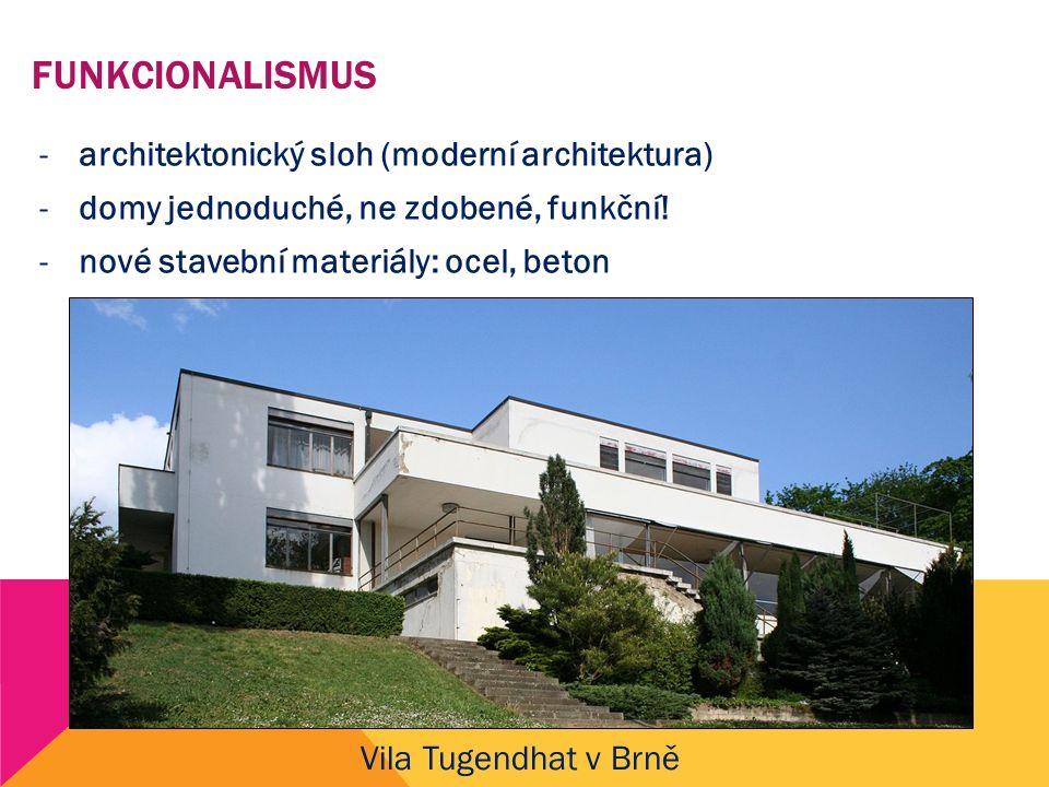FUNKCIONALISMUS -architektonický sloh (moderní architektura) -domy jednoduché, ne zdobené, funkční! -nové stavební materiály: ocel, beton Vila Tugendh