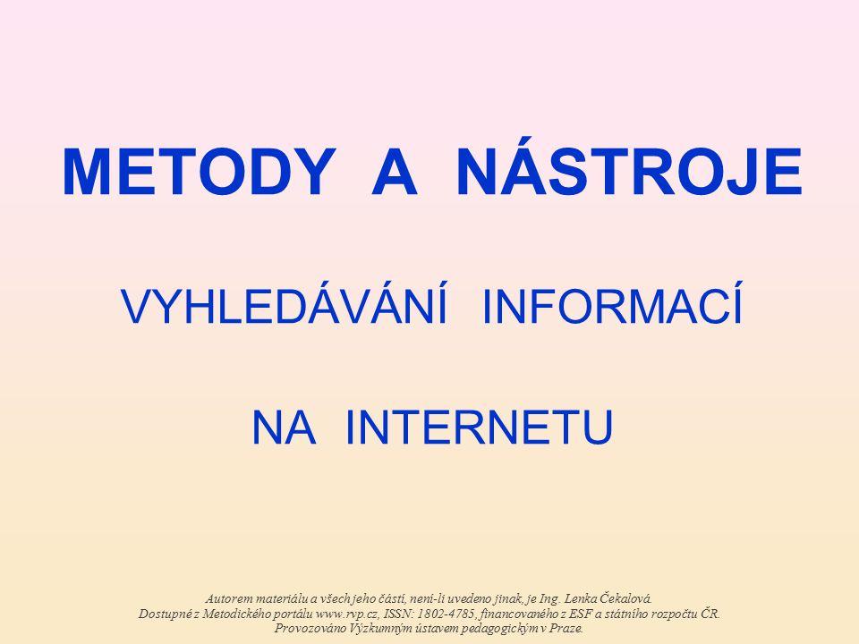 METODY A NÁSTROJE VYHLEDÁVÁNÍ INFORMACÍ NA INTERNETU Autorem materiálu a všech jeho částí, není-li uvedeno jinak, je Ing.