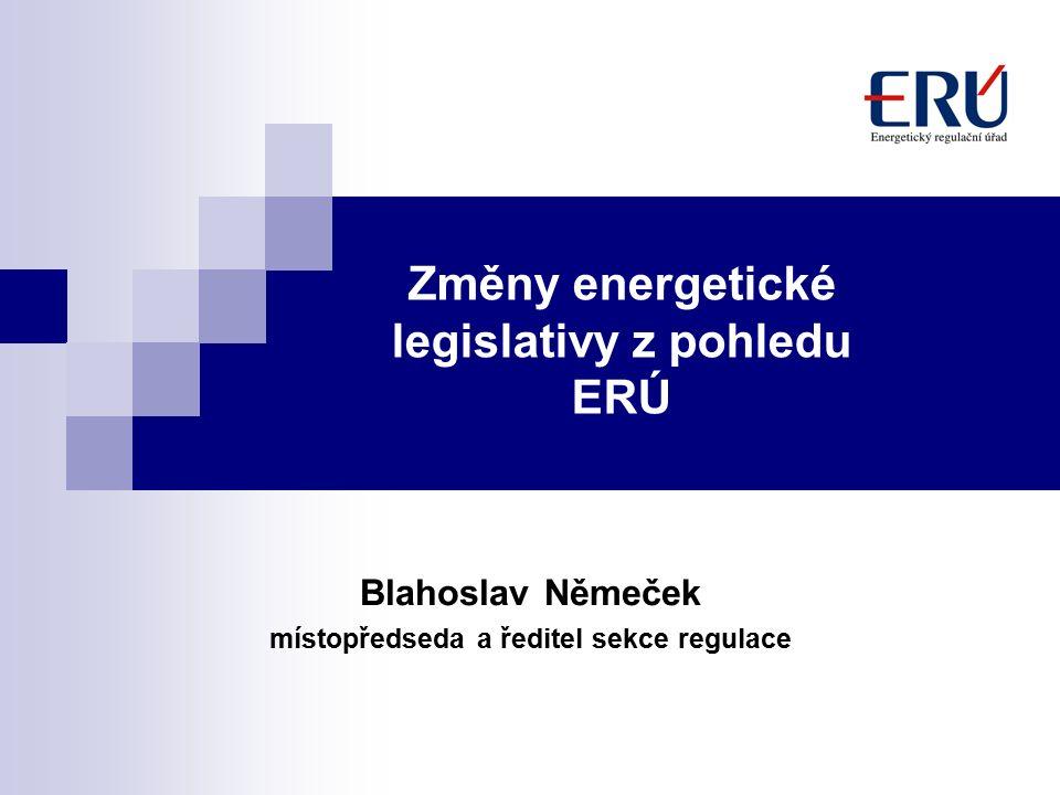 Změny energetické legislativy z pohledu ERÚ Blahoslav Němeček místopředseda a ředitel sekce regulace