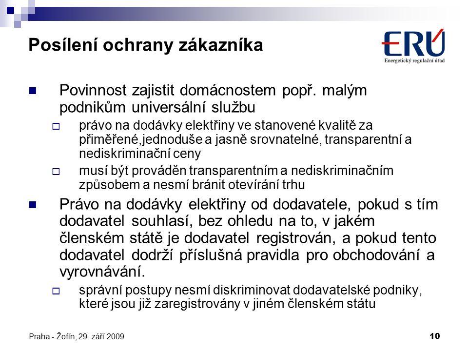 Praha - Žofín, 29. září 200910 Posílení ochrany zákazníka Povinnost zajistit domácnostem popř. malým podnikům universální službu  právo na dodávky el