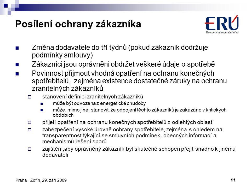 Praha - Žofín, 29. září 200911 Posílení ochrany zákazníka Změna dodavatele do tří týdnů (pokud zákazník dodržuje podmínky smlouvy) Zákazníci jsou oprá