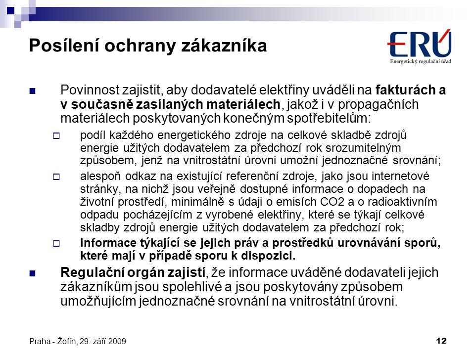 Praha - Žofín, 29. září 200912 Posílení ochrany zákazníka Povinnost zajistit, aby dodavatelé elektřiny uváděli na fakturách a v současně zasílaných ma